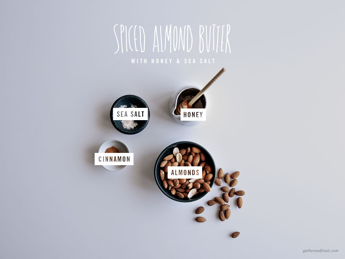 Spiced Almond Butter with Honey & Sea Salt  |  Gather & Feast