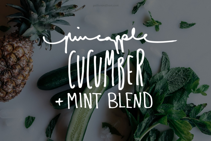 Pineapple%2C+Cucumber+%26+Mint+Blend++%7C++Gather+%26+Feast